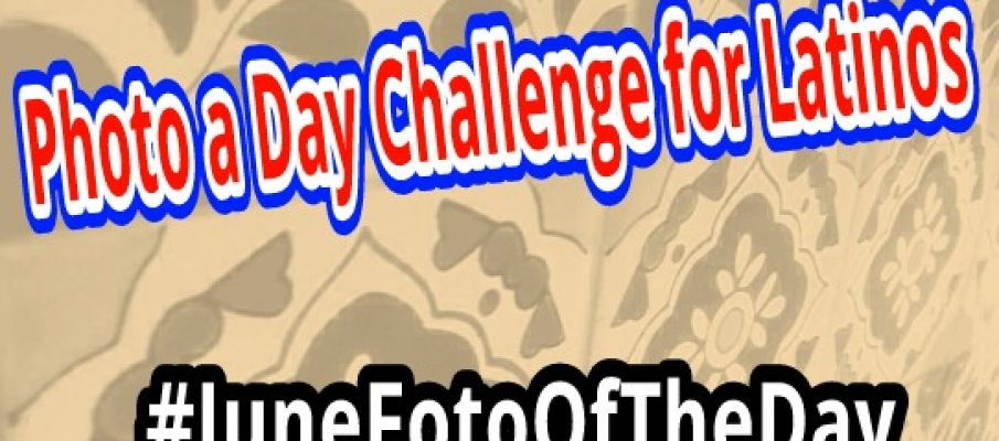 photo a day challenge for latinos #junefotooftheday